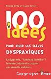 100 idées pour aider les élèves dyspraxiques. Suivies d'un complément : dyspraxique mais fantastique