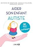 Aider son enfant autiste : 50 fiches pour l'aider et l'accompagner