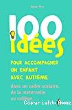 100 idées pour accompagner un enfant avec autisme dans le cadre scolaire