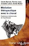 Médiation thérapeutique avec le cheval : expérience institutionnelle de l'équithérapie