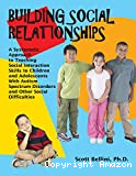 Building social relationships : a systematic approach to teaching social interaction skills to children and adolescents with autism spectrum disorders and other social difficulties