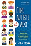 Etre autiste et Ado : stratégies pour mieux composer avec les défis et les réalités de la vie quotidienne